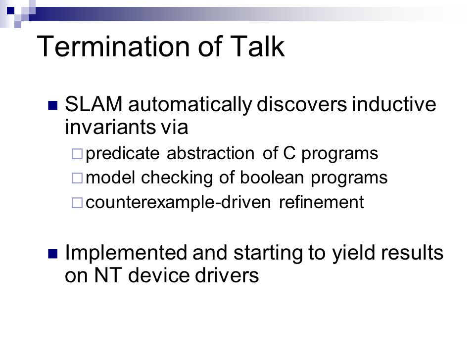 Termination of Talk SLAM automatically discovers inductive invariants via. predicate abstraction of C programs.