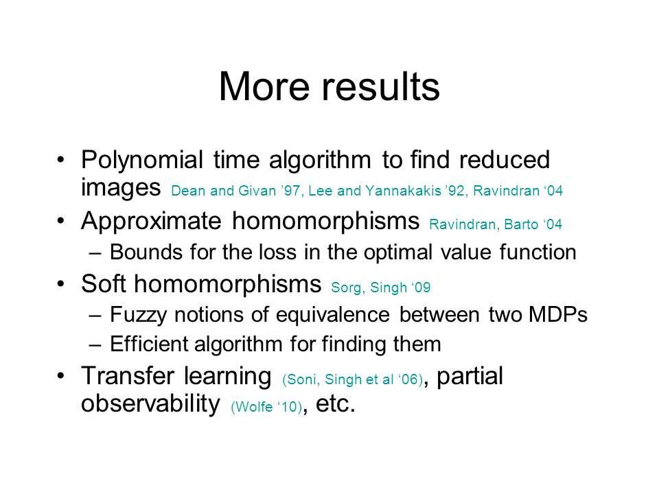More results Polynomial time algorithm to find reduced images Dean and Givan '97, Lee and Yannakakis '92, Ravindran '04.