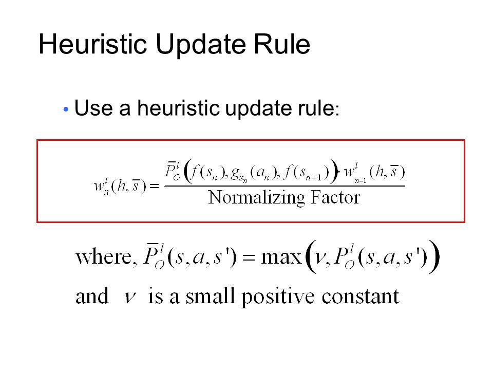 Heuristic Update Rule Use a heuristic update rule: