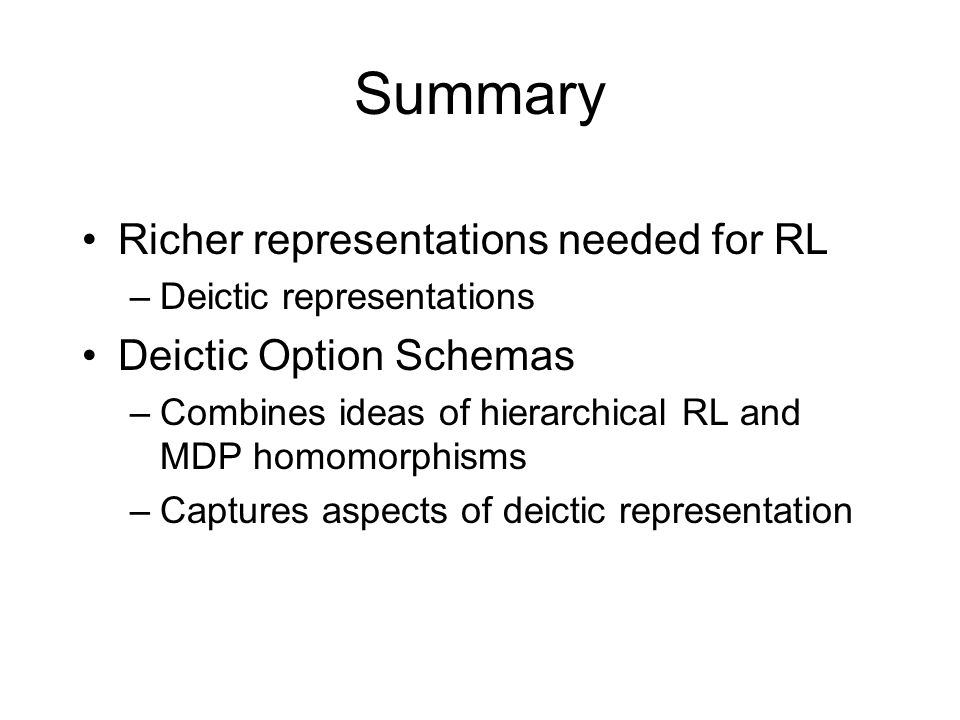 Summary Richer representations needed for RL Deictic Option Schemas