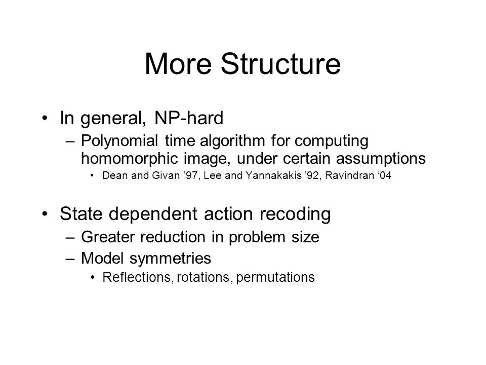 More Structure In general, NP-hard State dependent action recoding