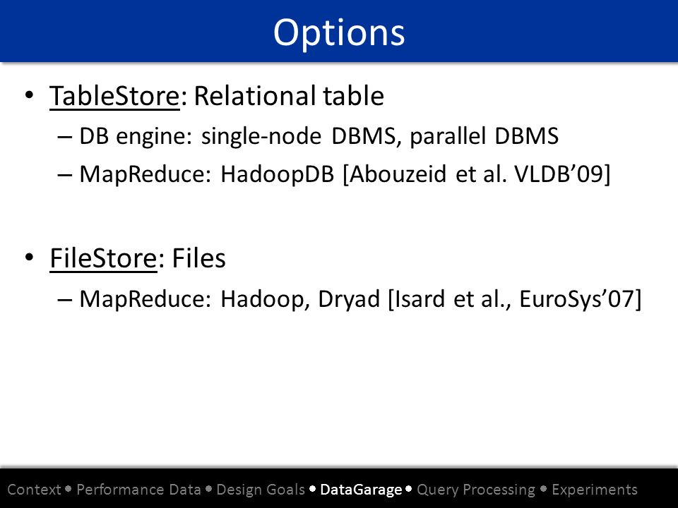 Options TableStore: Relational table FileStore: Files