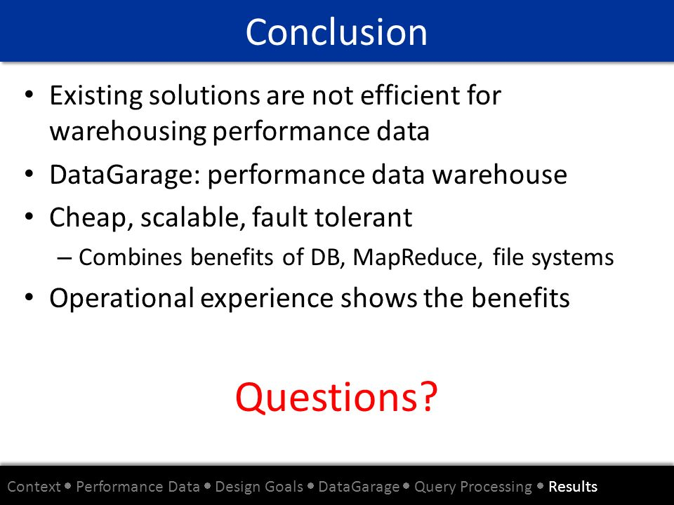 Conclusion Existing solutions are not efficient for warehousing performance data. DataGarage: performance data warehouse.