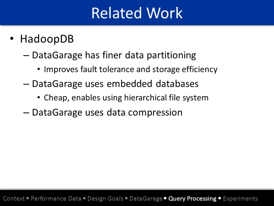 Related Work HadoopDB DataGarage has finer data partitioning