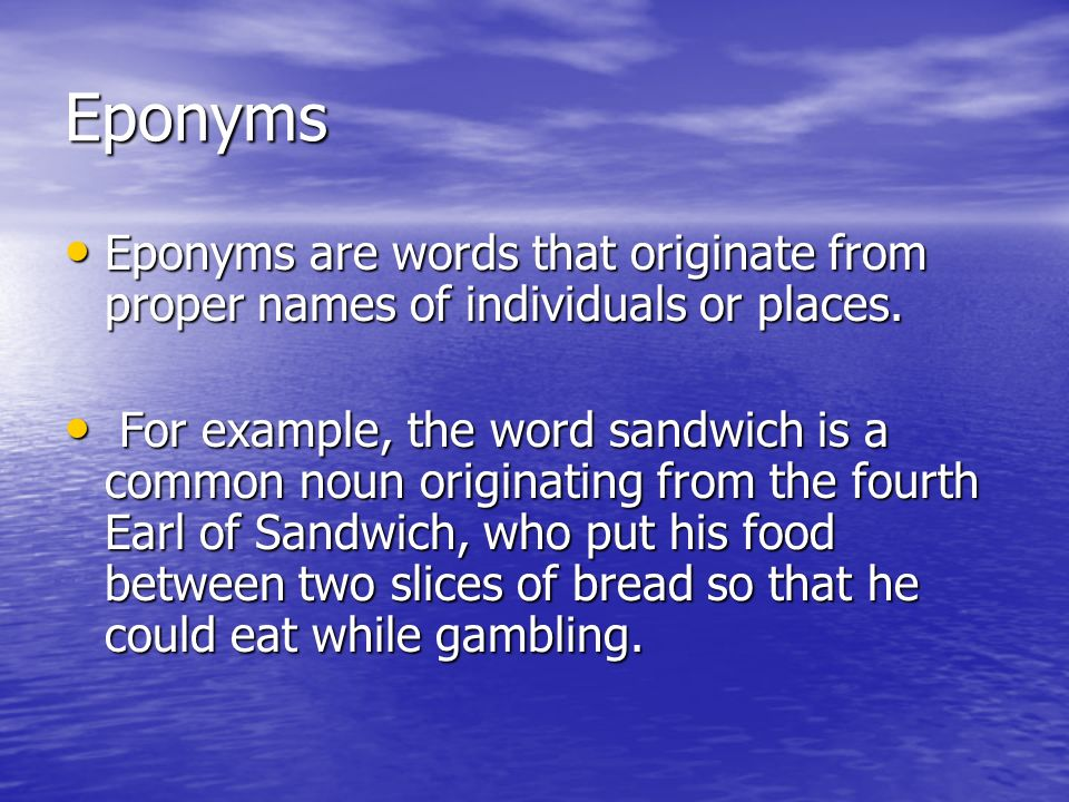 Eponyms Eponyms are words that originate from proper names of individuals or places.