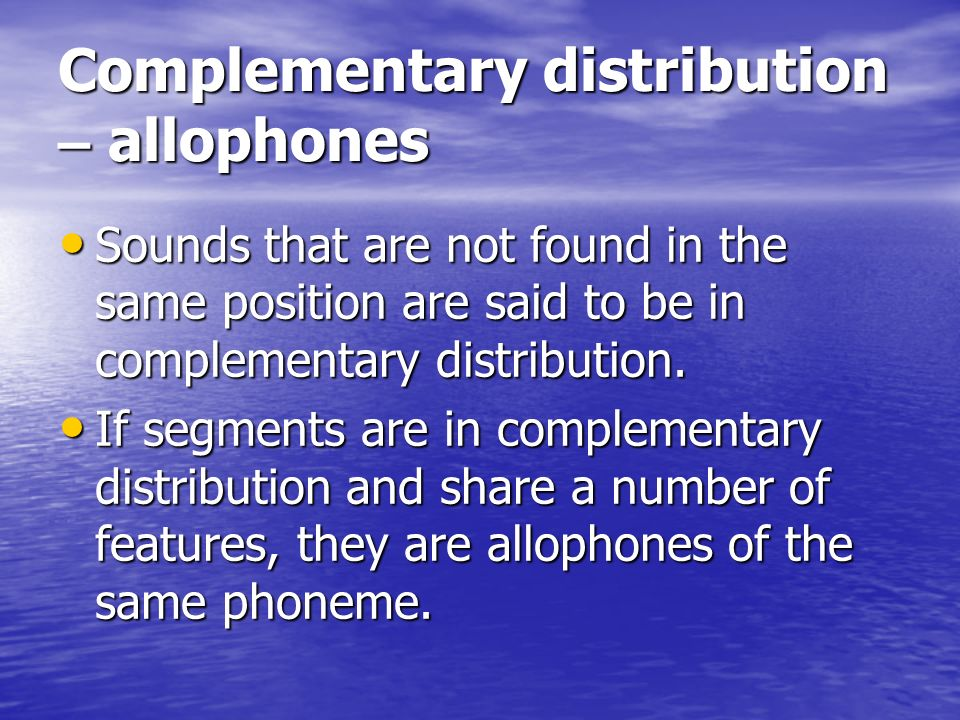 Complementary distribution – allophones