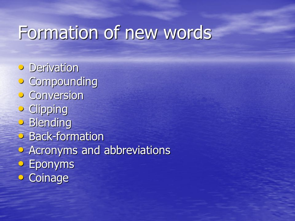 Formation of new words Derivation Compounding Conversion Clipping