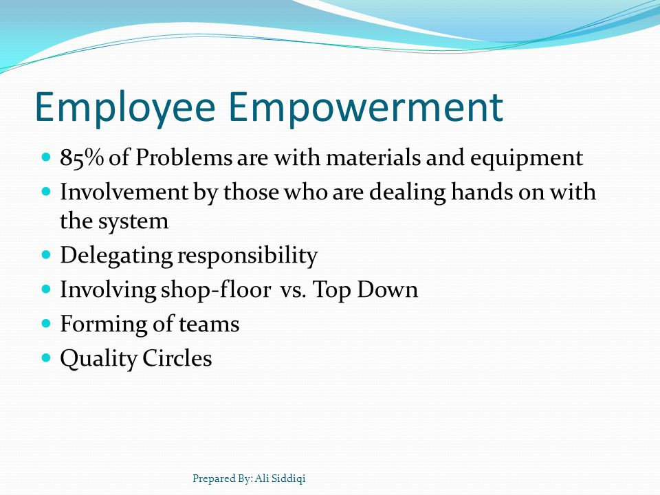 Employee Empowerment 85% of Problems are with materials and equipment
