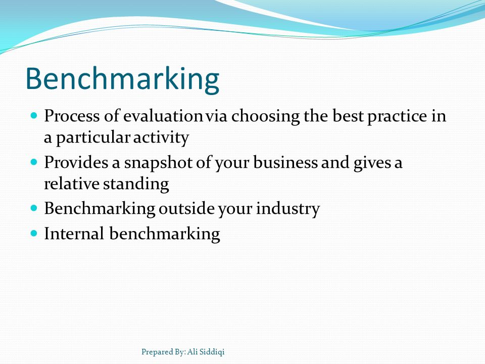 Benchmarking Process of evaluation via choosing the best practice in a particular activity.