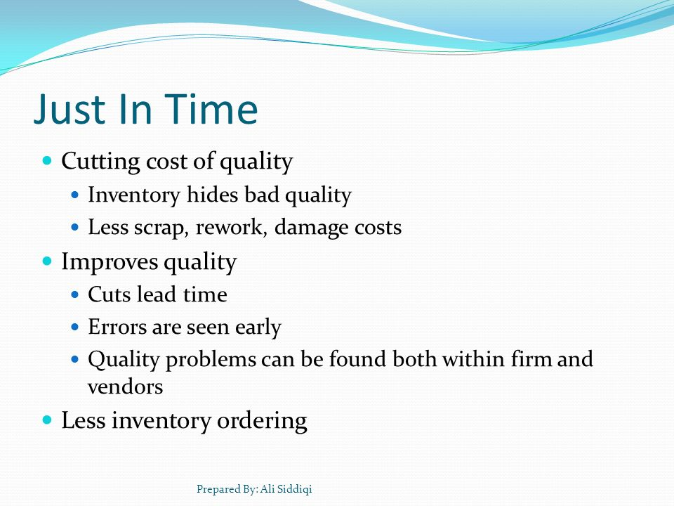 Just In Time Cutting cost of quality Improves quality