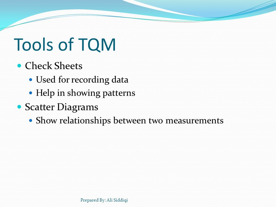 Tools of TQM Check Sheets Scatter Diagrams Used for recording data