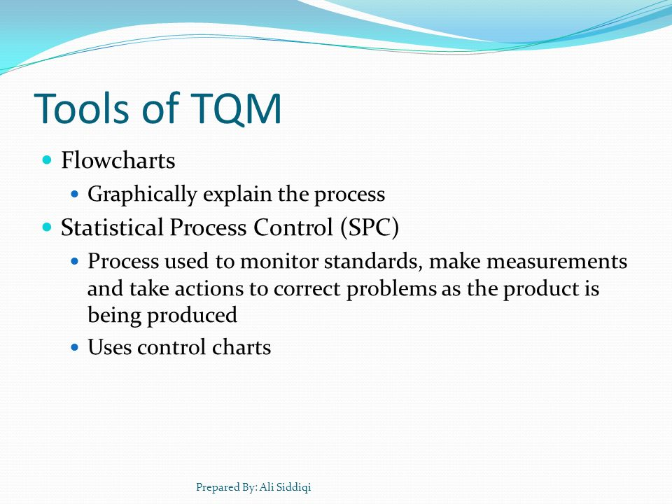 Tools of TQM Flowcharts Statistical Process Control (SPC)