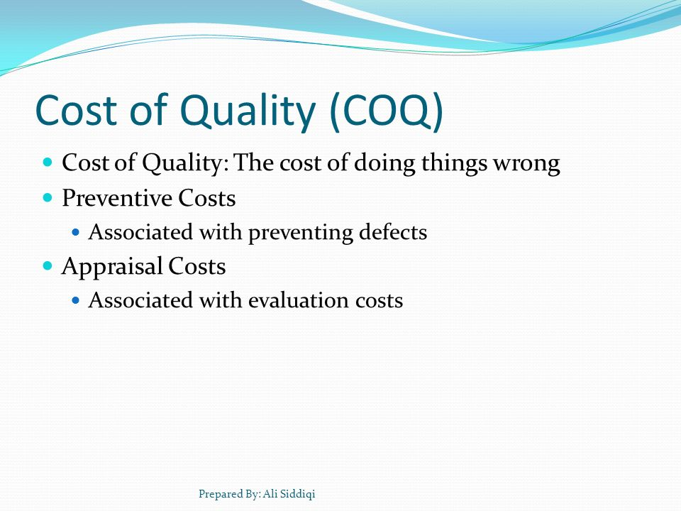 Cost of Quality (COQ) Cost of Quality: The cost of doing things wrong