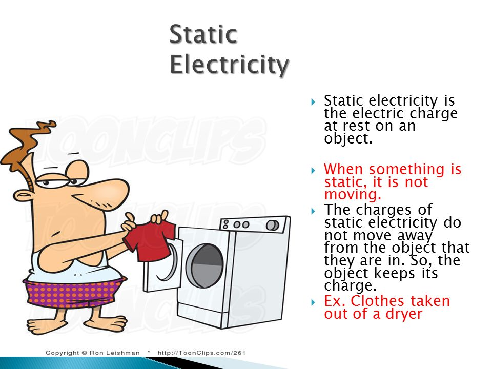 Static Electricity Static electricity is the electric charge at rest on an object. When something is static, it is not moving.