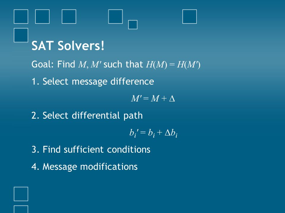 SAT Solvers! Goal: Find M, M such that H(M) = H(M )