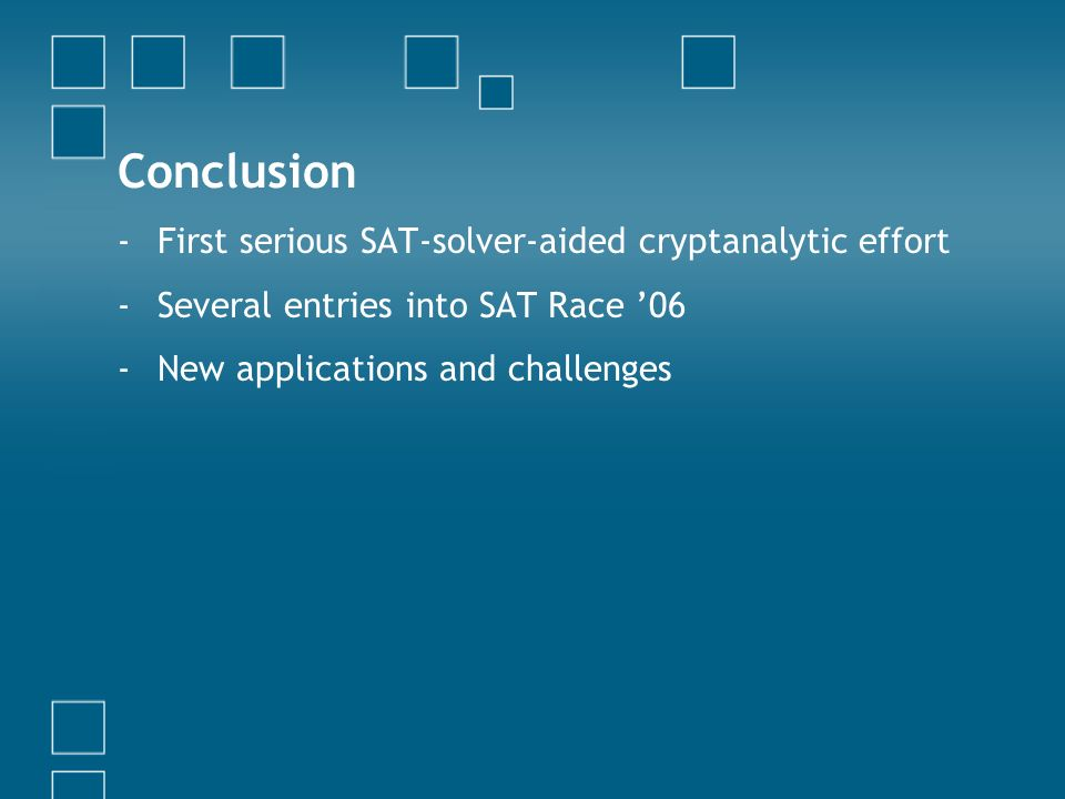 Conclusion First serious SAT-solver-aided cryptanalytic effort