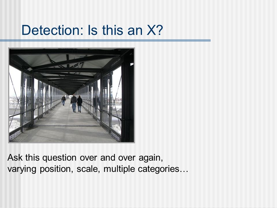 Detection: Is this an X Ask this question over and over again,