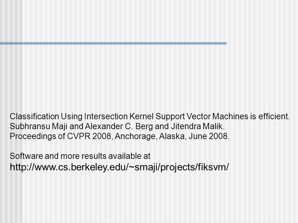 Classification Using Intersection Kernel Support Vector Machines is efficient.