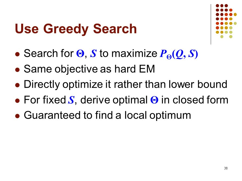 Use Greedy Search Search for Θ, S to maximize PΘ(Q, S)