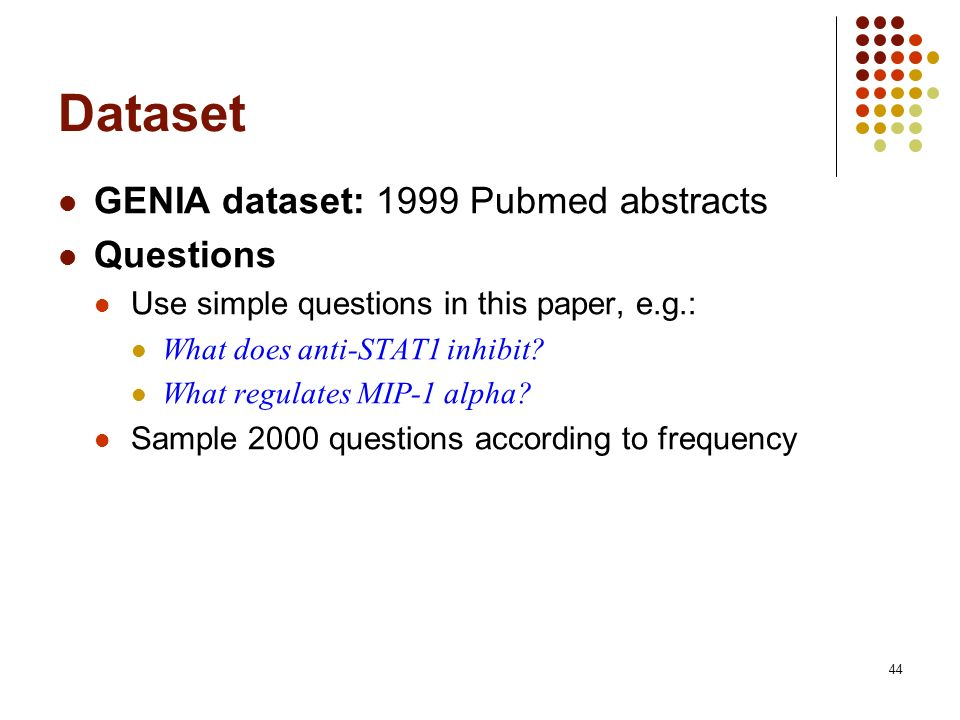 Dataset GENIA dataset: 1999 Pubmed abstracts Questions