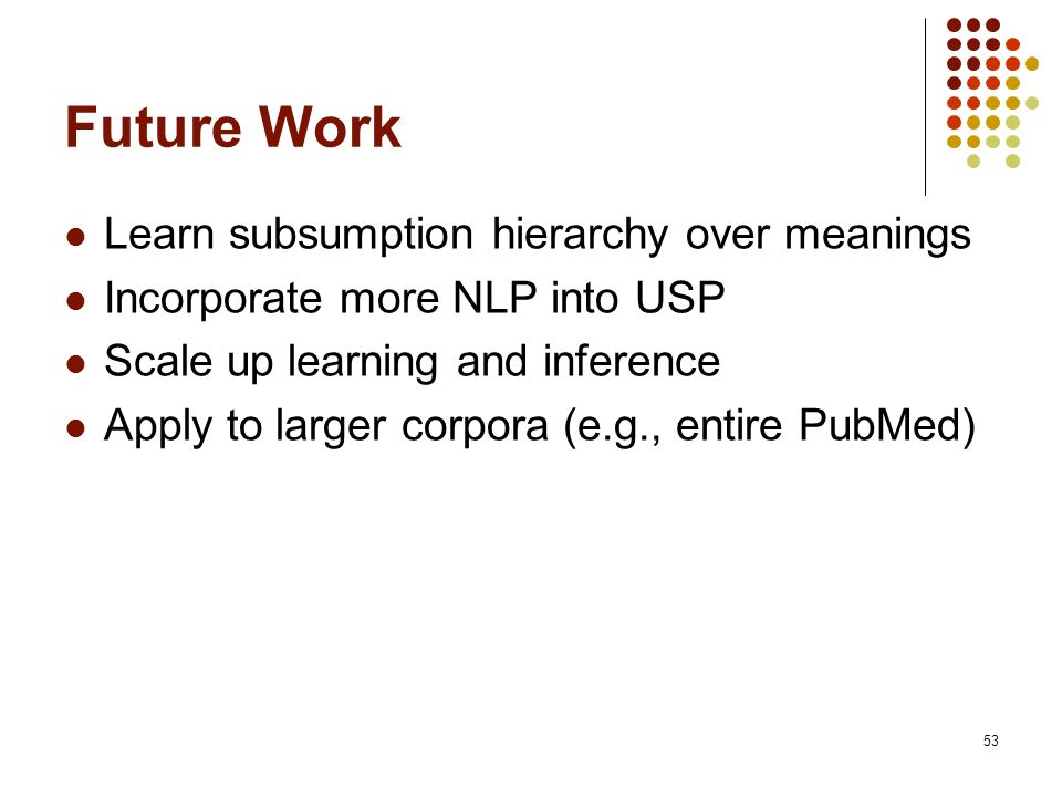 Future Work Learn subsumption hierarchy over meanings