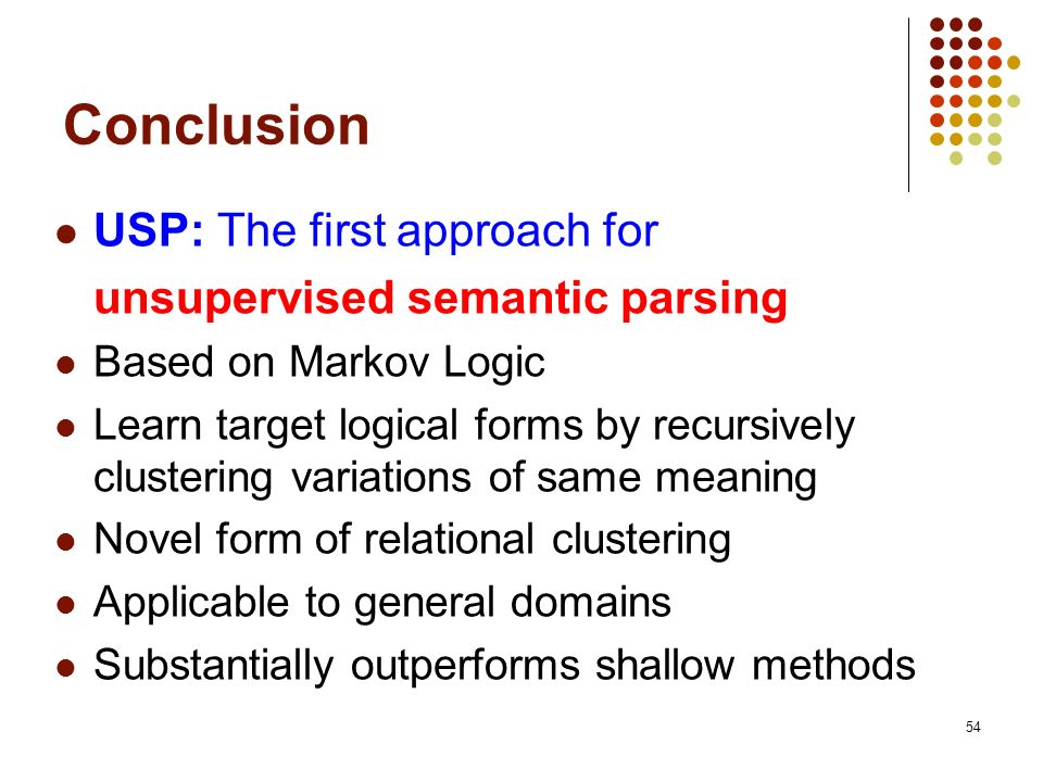 Conclusion USP: The first approach for unsupervised semantic parsing