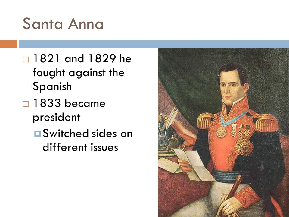 Santa Anna 1821 and 1829 he fought against the Spanish