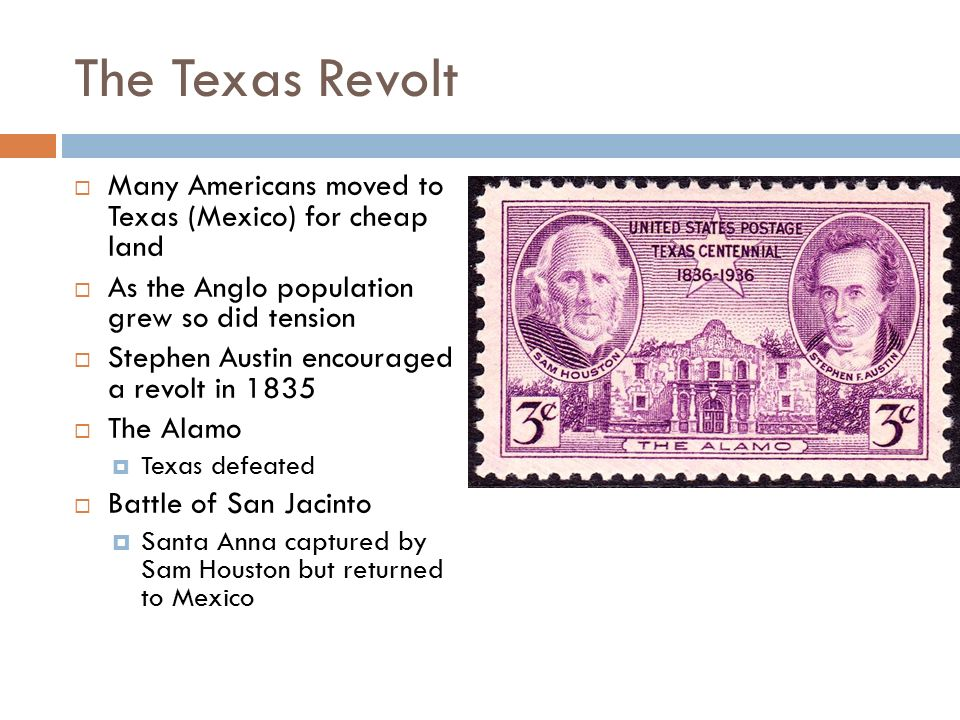 The Texas Revolt Many Americans moved to Texas (Mexico) for cheap land