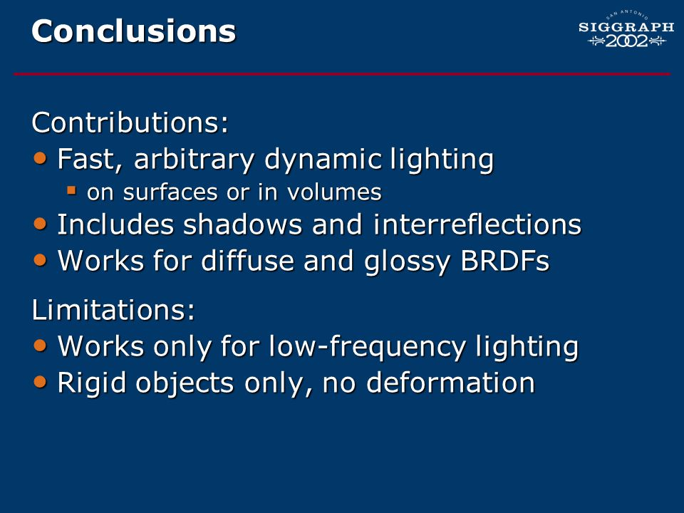Conclusions Contributions: Fast, arbitrary dynamic lighting