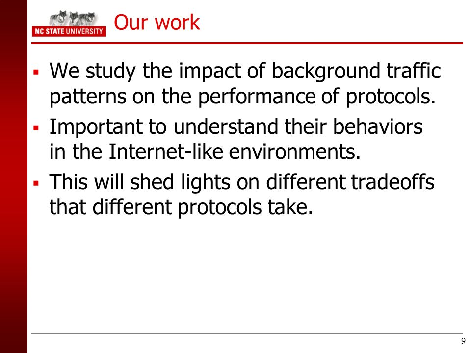 Our work We study the impact of background traffic patterns on the performance of protocols.