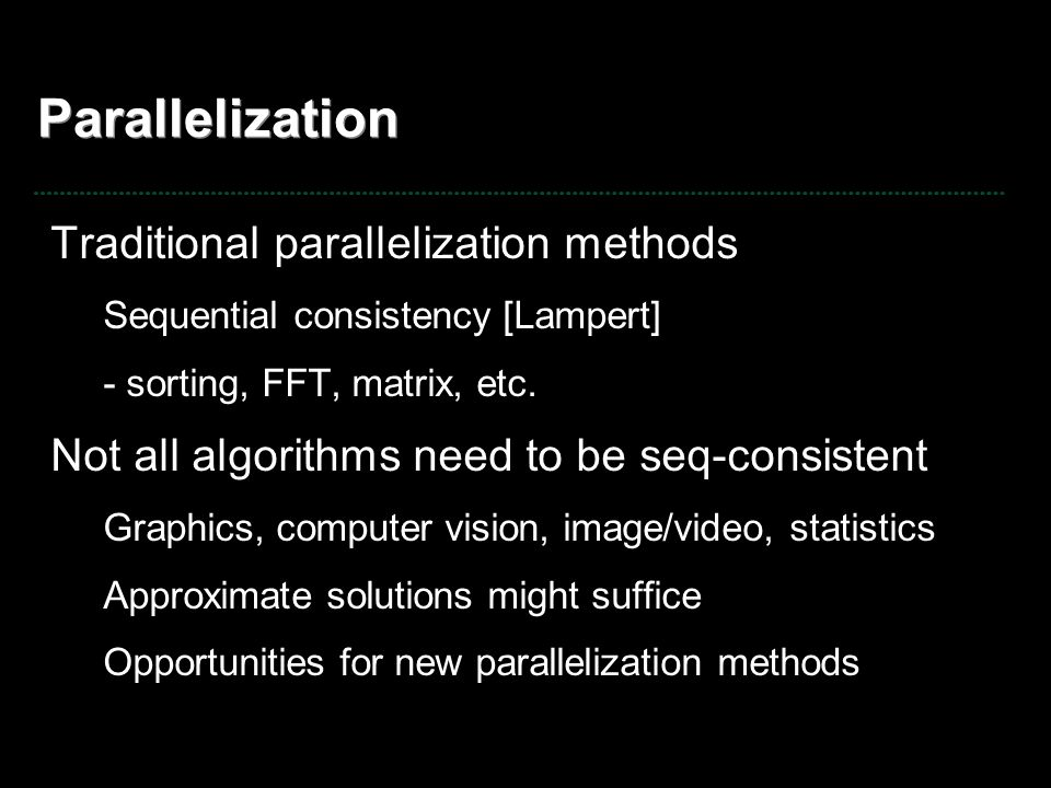 Parallelization Traditional parallelization methods
