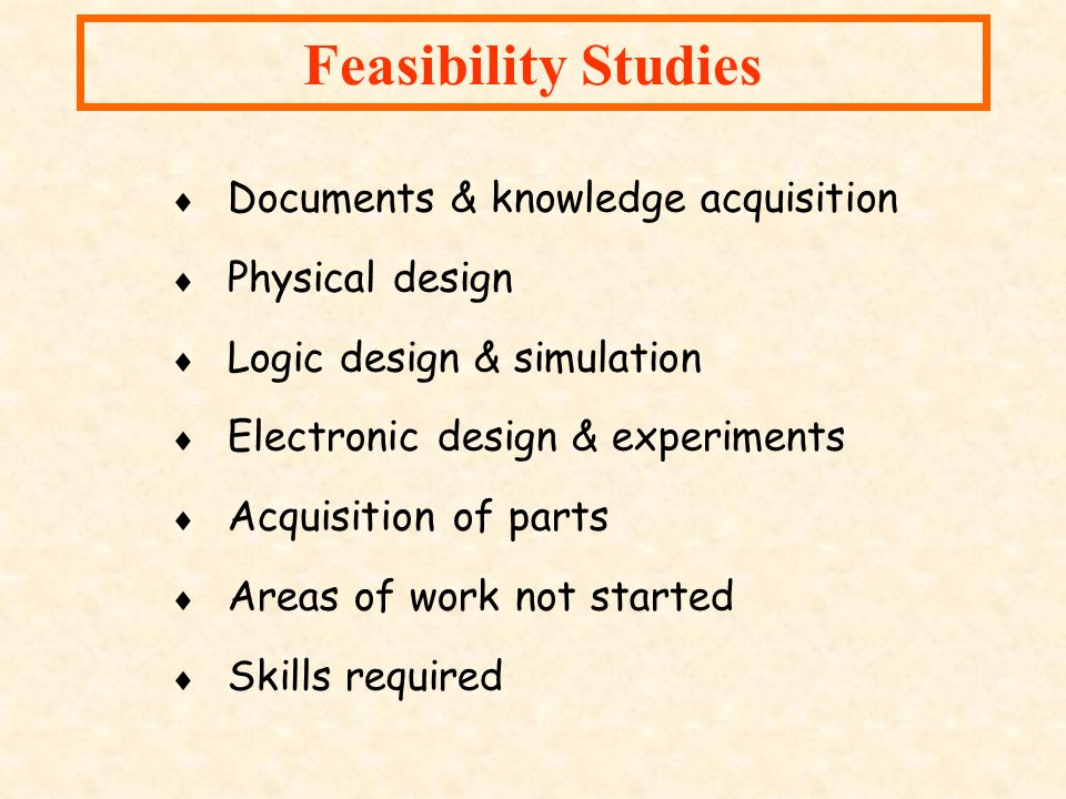 Feasibility Studies Documents & knowledge acquisition Physical design