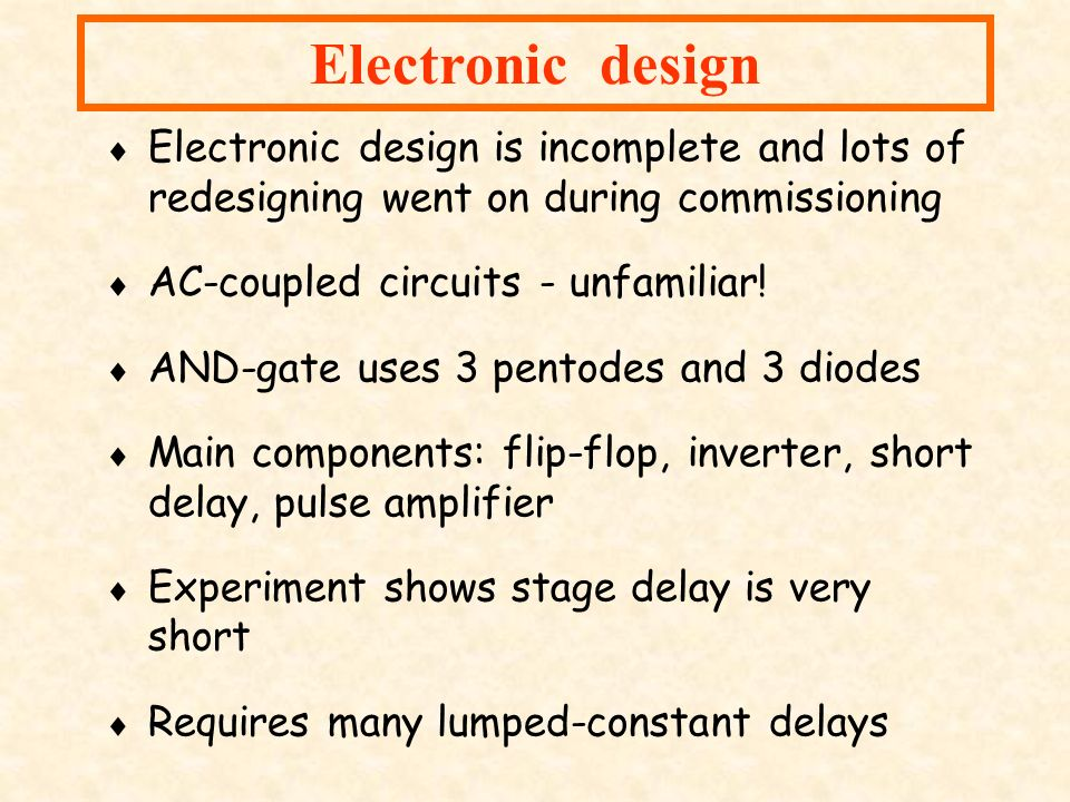 Electronic design Electronic design is incomplete and lots of redesigning went on during commissioning.