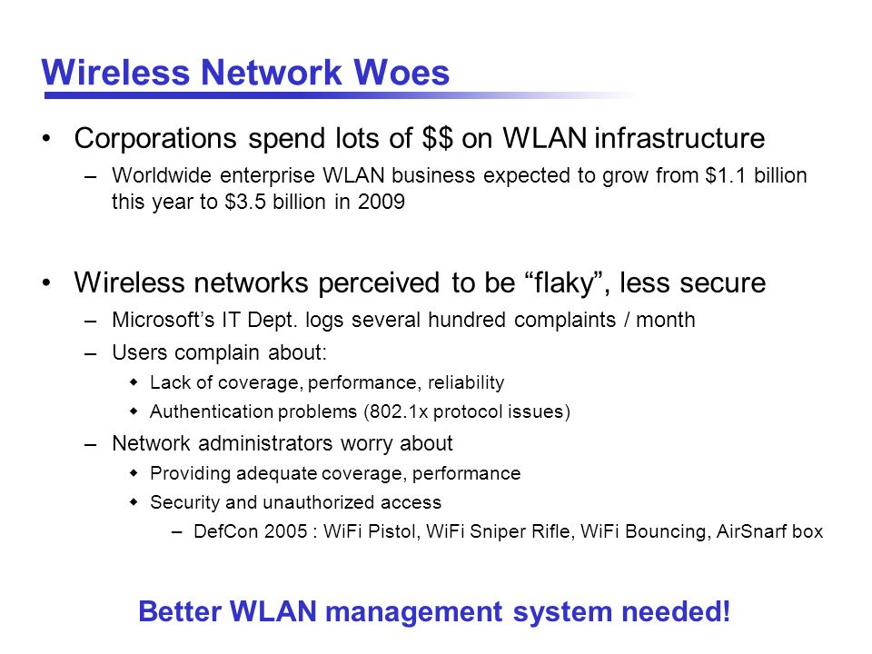 Wireless Network Woes Corporations spend lots of $$ on WLAN infrastructure.