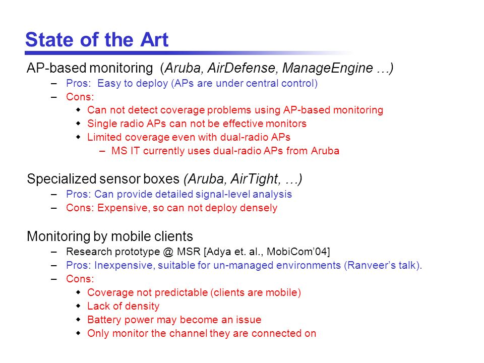 State of the Art AP-based monitoring (Aruba, AirDefense, ManageEngine …) Pros: Easy to deploy (APs are under central control)
