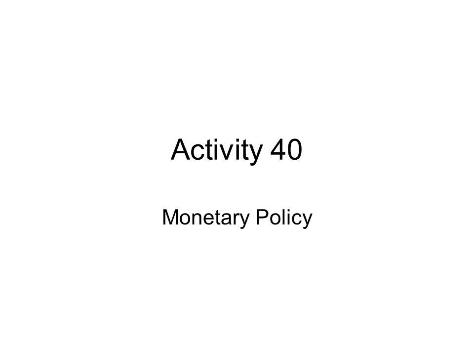 Activity 40 Monetary Policy