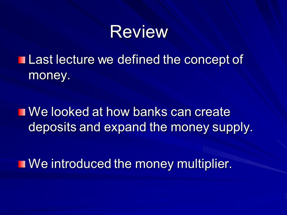 Review Last lecture we defined the concept of money.
