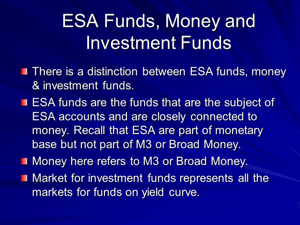 ESA Funds, Money and Investment Funds