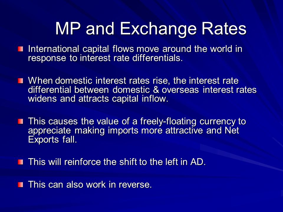 MP and Exchange Rates International capital flows move around the world in response to interest rate differentials.