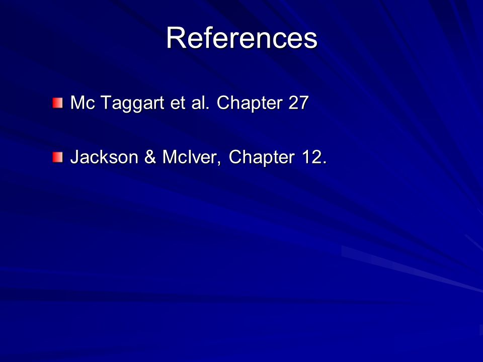 References Mc Taggart et al. Chapter 27 Jackson & McIver, Chapter 12.
