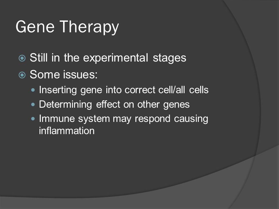 Gene Therapy Still in the experimental stages Some issues: