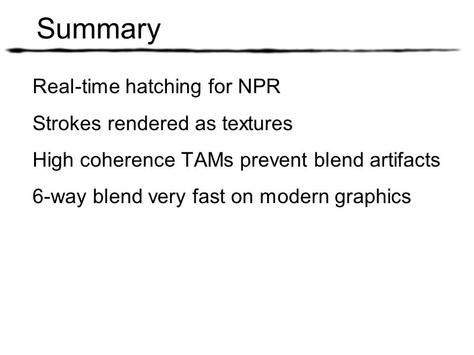 Summary Real-time hatching for NPR Strokes rendered as textures