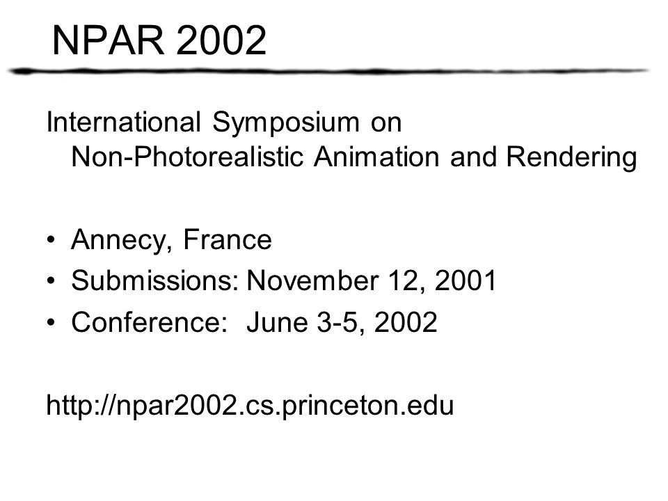 NPAR 2002 International Symposium on Non-Photorealistic Animation and Rendering. Annecy, France. Submissions: November 12, 2001.