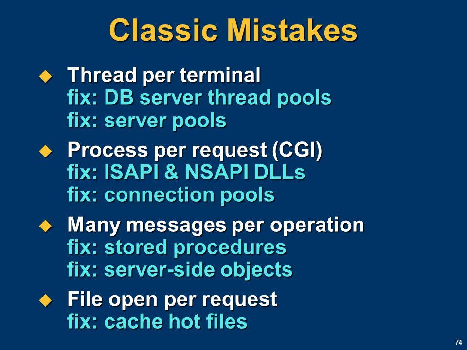Classic Mistakes Thread per terminal fix: DB server thread pools fix: server pools.