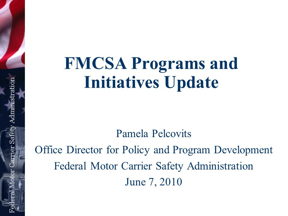 Fmcsa programs and initiatives update ppt download for What is the federal motor carrier safety regulations