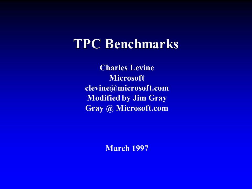 TPC Benchmarks Charles Levine Microsoft clevine@microsoft.com