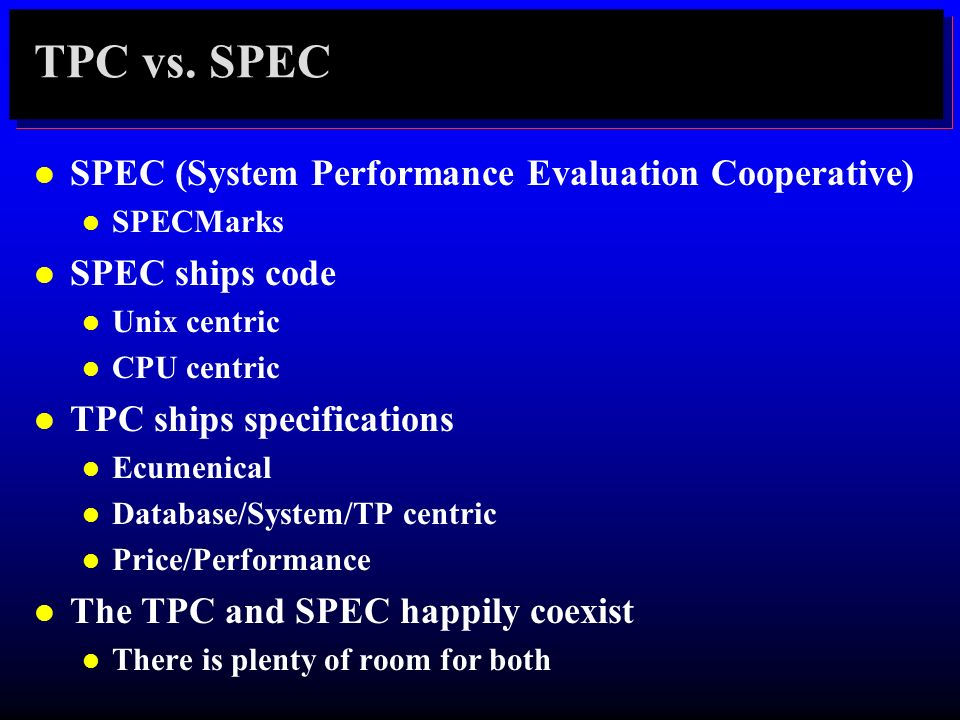TPC vs. SPEC SPEC (System Performance Evaluation Cooperative)