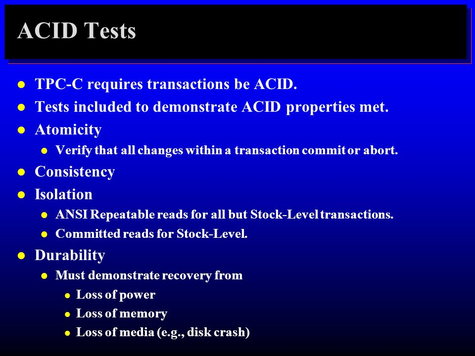 ACID Tests TPC-C requires transactions be ACID.
