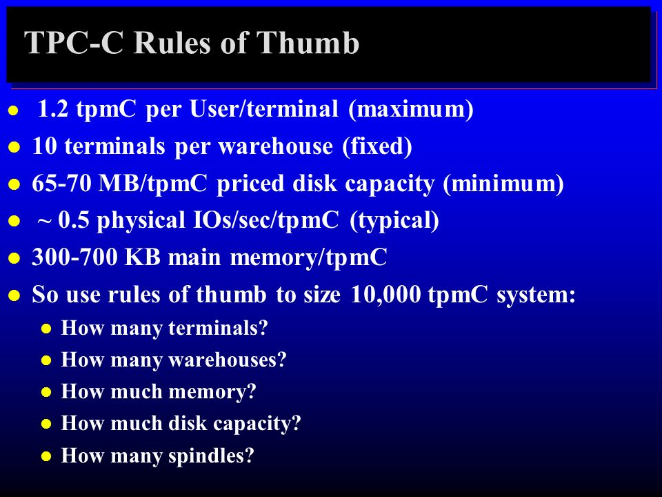 TPC-C Rules of Thumb 10 terminals per warehouse (fixed)