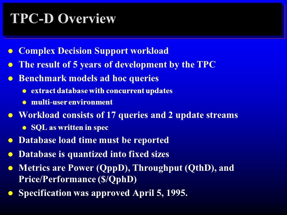 TPC-D Overview Complex Decision Support workload